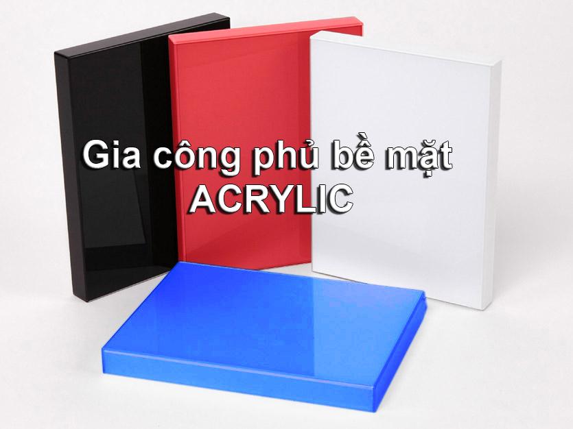 Gia công phủ bề mặt Acrylic
